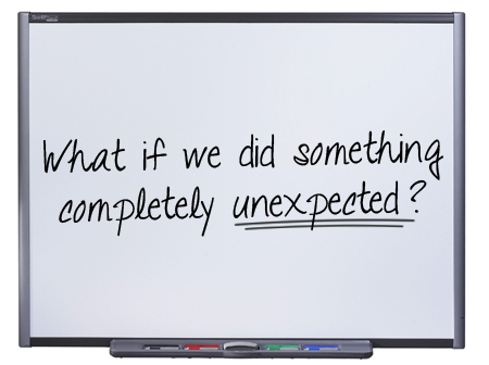 "Whiteboard with ""What if we did something completely unexpected?"""